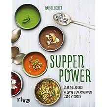 Suppenpower: Über 50 leckere Rezepte zum Abnehmen und Entgiften