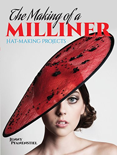 The Making of a Milliner: Hat-Making Projects (Dover Craft (Hat Pharoah)