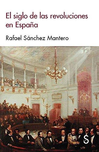 SIGLO DE LAS REVOLUCIONES EN ESPA¥A, (Sílex Historia) por RAF SANCHEZ MANTERO