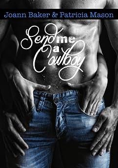 Send Me a Cowboy (BBW Valentine Western Romance) (Billionaire Rancher) (English Edition) von [Mason, Patricia, Baker, Joann]