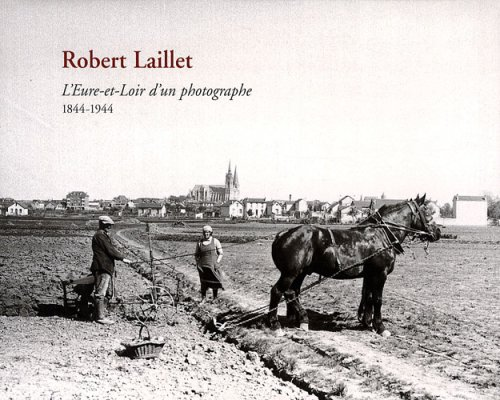 L'Eure-et-Loir d'un photographe : 1844-1944