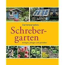 Schrebergarten: Gartenparadiese anlegen, pflegen und genießen (Gartenpraxis und -gestaltung)