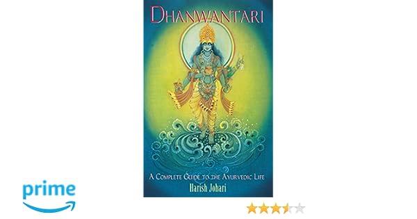 Buy Dhanwantari: A Complete Guide to the Ayurvedic Life Book