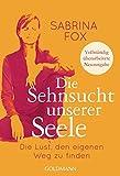 Die Sehnsucht unserer Seele: Die Lust, den eigenen Weg zu finden - Vollständig überarbeitete Neuausgabe - Sabrina Fox