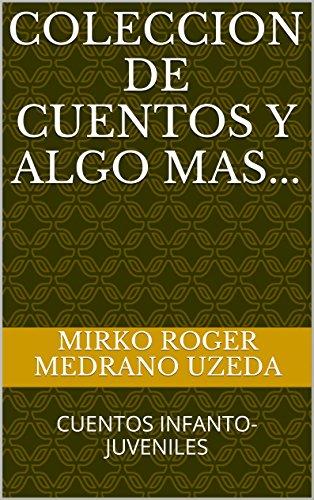 COLECCION DE CUENTOS Y ALGO MAS...: CUENTOS INFANTO-JUVENILES (Spanish Edition)