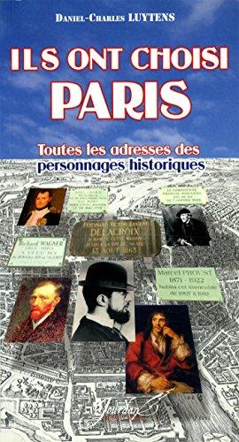Ils ont choisi Paris : Toutes les adresses des personnages historiques