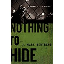 Nothing to Hide (A Roland March Mystery) by J. Mark Bertrand (2012-07-01)