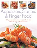 Appetizers, Starters and Finger Food: 200 Great Ways to Start a Meal or Serve a Buffet with Style; Step-by-Step Recipes for Guaranteed Success: Starters and First Courses