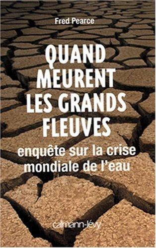 Quand meurent les grands fleuves : Enquête sur la crise mondiale de l'eau par Fred Pearce