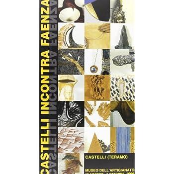 Castelli Incontra Faenza. Catalogo