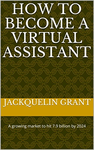 How To Become A Virtual Assistant: A growing market to hit 7.9 billion by 2024 (English Edition)