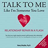 Talk to Me Like I'm Someone You Love, revised edition: Relationship Repair in a Flash by Nancy Dreyfus (2013-01-03)