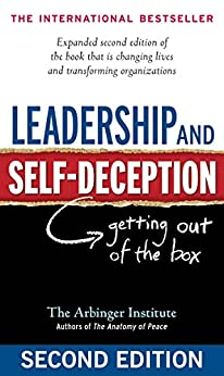 Leadership and Self-Deception: Getting Out of the Box by [The Arbinger Institute]