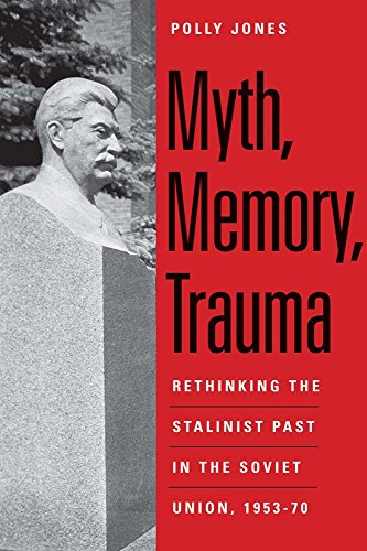 Myth, Memory, Trauma: Rethinking the Stalinist Past in the Soviet Union, 1953-70 (Eurasia Past and Present)