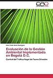 Evaluaci????n de la Gesti????n Ambiental Implementada en Bogot???? D.C.: Control del Tr????fico Ilegal de Fauna Silvestre (Spanish Edition) by Gina Paola Nieto Rodr????guez (2012-03-14)