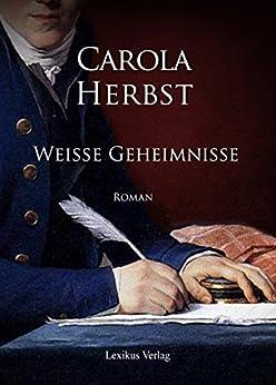 Weiße Geheimnisse: Historischer Roman (Hohen-Lützow Saga 1) von [Herbst, Carola]