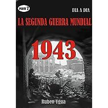 LA SEGUNDA GUERRA MUNDIAL- Parte 7: 1943- día a día.