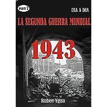 LA SEGUNDA GUERRA MUNDIAL: PARTE 7- 1943