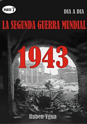 LA SEGUNDA GUERRA MUNDIAL: Parte 7- 1943 por Ruben Ygua
