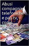 Abusi compagnie telefoniche e pay tv, come difendersi