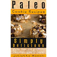 Paleo Cookie Recipes: Delicious, Simple, and Easy Vegan, Gluten Free Caveman Cookies That You'll Love! (Perfect For Celiac, Gluten Free, And Paleo Diets!) (English Edition)