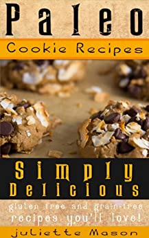 Paleo Cookie Recipes: Delicious, Simple, and Easy Vegan, Gluten Free Caveman Cookies That You'll Love! (Perfect For Celiac, Gluten Free, And Paleo Diets!) (English Edition) von [Mason, Juliette]