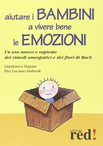 aiutare i bambini a vivere bene le emozioni. un uso nuovo e sapiente dei rimedi omeopatici e dei fiori di bach