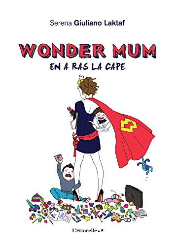 Wonder Mum En A Ras La Cape L Etincelle French Edition