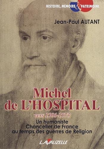 Michel de l'Hospital, vers 1506-1573, Un humaniste chancelier de France au temps des guerres de Religion