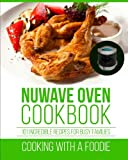 Nuwave Oven Cookbook: 101 Incredible Recipes For Busy Families: Volume 1 (Nuwave Oven Recipes Series)