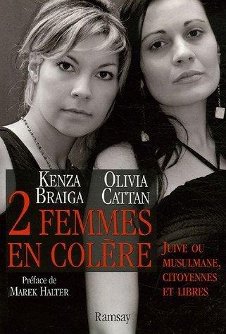 Deux femmes en colre : Juive ou musulmane, citoyennes et libres de Olivia Cattan (22 fvrier 2006) Broch