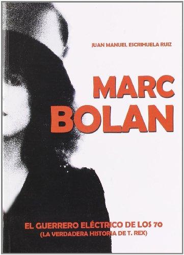 Marc Bolan : el guerrero eléctrico de los 70 (la verdadera historia de T-Rex) (T-rex-informationen Kinder Für)