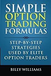 Simple Option Trading Formulas: Step-By-Step Strategies Used By Elite Option Traders by Billy Williams (2014-01-02)