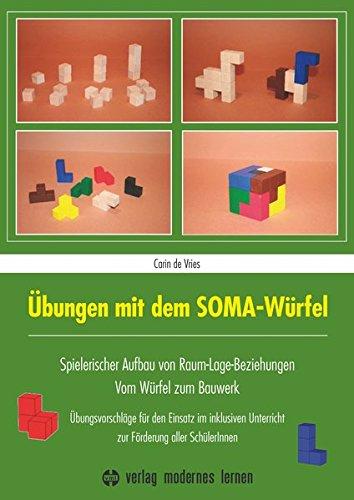 Übungen mit dem SOMA-Würfel: Spielerischer Aufbau von Raum-Lage-Beziehungen - Vom Würfel zum Bauwerk: Übungsvorschläge für den Einsatz im inklusiven Unterricht zur Förderung aller SchülerInnen
