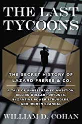 The Last Tycoons: The Secret History of Lazard Fr?es & Co. by William D. Cohan (2007-04-03)