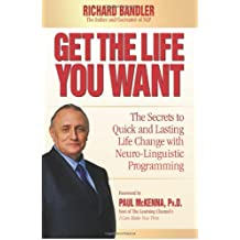 [(Get the Life You Want: The Secrets to Quick and Lasting Life Change with Neuro-Linguistic Programming)] [Author: Dr Richard Bandler] published on (August, 2008)