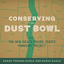 Conserving the Dust Bowl: The New Deal's Prairie States Forestry Project (Reading the American Landscape)