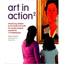 Art in Action 2: Introducing Older Children to the World of Art with Creative Projects Inspired by 12 Masterpieces (Art in Action Books) by Pitamic, Maja (2010) Paperback