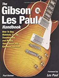 Gibson Les Paul Handbook: How To Buy, Maintain, Set Up, Troubleshoot, and Modify Your Gibson and Epiphone Les Paul