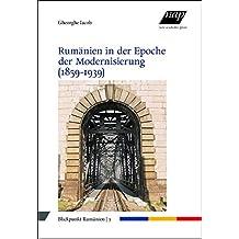 Rumänien in der Epoche der Modernisierung (1859-1939) (Blickpunkt Rumänien)