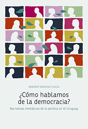 ¿Cómo hablamos de la democracia?: Narrativas mediáticas de la política en el Uruguay