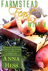Farmstead Feast: Winter: Delicious, in-season recipes by the author of The Weekend Homesteader (Volume 1) by Anna Hess (2015-01-25)