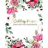 Wedding Planner - Diario del mio Matrimonio: Per organizzare in ogni dettaglio e senza stress il grande giorno. Con checklist