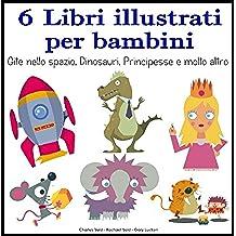 6 Libri illustrati per bambini – Gite nello spazio, Dinosauri, Principesse e molto altro