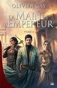 La main de l'empereur, tome 2 par Olivier Gay