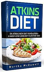 Atkins Diet: Dr Atkins New Diet Revolution - 6 Week Low Carb Diet Plan for You (Atkins Diet Book, Low Carb Cookbook, Atkins Diet Cookbook, High Protein Cookbook, New Atkins Diet) (English Edition)