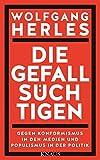 Die Gefallsüchtigen: Gegen Konformismus in den Medien und Populismus in der Politik - Wolfgang Herles
