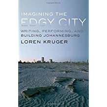Imagining the Edgy City: Writing, Performing, and Building Johannesburg