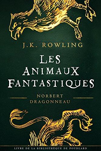 Les Animaux Fantastique (La Bibliothèque de Poudlard t. 1) par J.K. Rowling