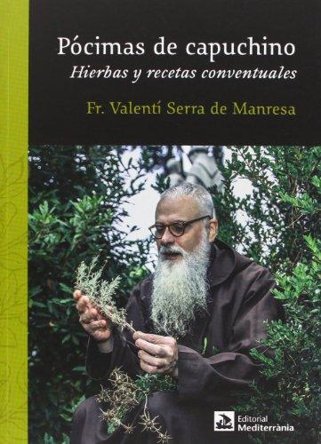 Pócimas de capuchino: Hierbas y recetas conventuales por Fra Valentí Serra de Manresa